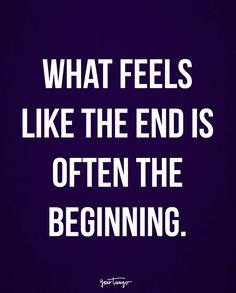 """""""What feels like the end is often the beginning."""""""