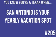 You Know You Are a Texan When...San Antonio is Your Yearly Vacation    Gotta love San Antonio!