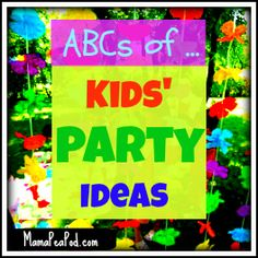 Lots of ideas :-) ABCs of Kids' Party Ideas