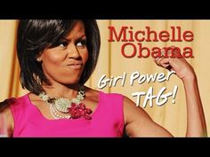 Michelle Obama - Girl Power Tag! - YouTube #17girlpower #edchat #edvid