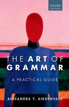 The art of grammar : a practical guide / Alexandra Y. Aikhenvald - Oxford : Oxford University Press, 2015