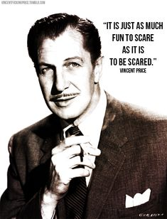 Vincent Price is so Badass...Vincent Leonard Price, Jr. was an American actor, well known for his distinctive voice as well as his serio-comic performances in a series of horror films made in the latter part of his career. Born: May 27, 1911, St. Louis, MO Died of lung cancer: October 25, 1993, Los Angeles, CA