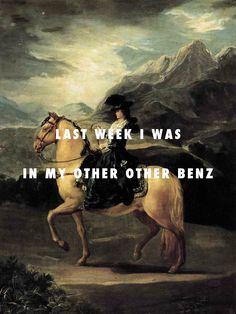 I guessMaria Teresa de Vallabriga's got her swagger backPortrait of Maria Teresa de Vallabriga on horseback (1783), Francisco Goya / Otis, Jay-Z, Kanye West, ft. Otis Redding