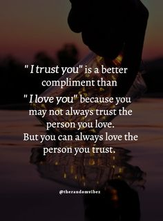 """I trust you"" is a better compliment because you may not always trust the person you love. But you can always love the person you trust. #Trustworthyquotes #Betrayalquotes #Lifequotes #Deepquotes #Relatablequotes #Jayshettyquotes #Emotionalquotes #Lovequotes #Quotesabouttrust #Fakepeoplequotes #Selfishfriendsquotes #Truelovequotes #Inspirationalquotes #Dailyquotes #Everydayquotes #Instaquotes #Instastories #Quoteoftheday #Quotes #Quotesandsayings #therandomvibez"