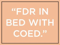 "In 1940 the Washington Post ran this headline about President Franklin Delano Roosevelt: ""FDR IN BED WITH COED."" He was actually in bed... with a cold. (The president thought the goof was so funny that he called the Post and asked for 100 copies.)"