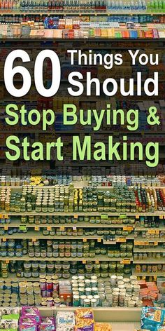 60 Things You Should Stop Buying and Start Making
