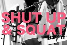 Shut Up and Squat!!!