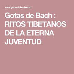Gotas de Bach : RITOS TIBETANOS DE LA ETERNA JUVENTUD