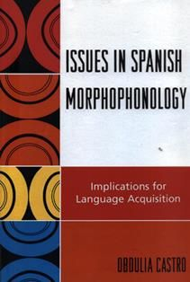 Issues in spanish morphophonology : implications for language acquisition / Obdulia Castro. PC 4170 C29