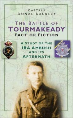 The Battle of Tourmakeady: A Study of the IRA Ambush and Its Aftermath: Amazon.co.uk: Donal Buckley: Books