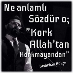 """Ne anlamlı sözdür o; """"Kork Allah'tan korkmayandan"""". - Bedirhan Gökçe #sözler #anlamlısözler #güzelsözler #manalısözler #özlüsözler #alıntı #alıntılar #alıntıdır #alıntısözler"""