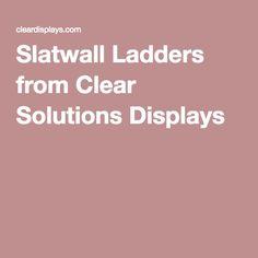 Slatwall Ladders from Clear Solutions Displays Slat Wall, Ladders, Display, Stairs, Floor Space, Staircases, Billboard, Ladder, Stairways