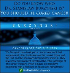 Dr. Stanislaw Burzynski received much deserved publicity with the release of the 2011 film,Burzynski—The Movie. Eric Merola's award-winning documentary showcased Dr. Burzynski's remarkable cancer discovery for all the world to see, and explained how he won the largest and possibly the most convoluted and intriguing legal battles against the Food...More