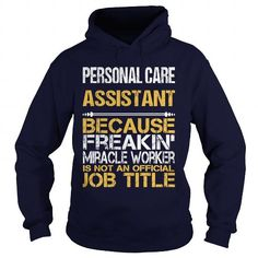 PERSONAL CARE ASSISTANT Because FREAKIN Miracle Worker Isn't An Official Job Title T Shirts, Hoodies. Get it now ==► https://www.sunfrog.com/LifeStyle/PERSONAL-CARE-ASSISTANT--FREAKIN-100951862-Navy-Blue-Hoodie.html?57074 $35.99