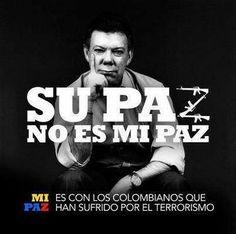 #NoMasJuanManuelSantos   MI PAZ ES CON LOS COLOMBIANOS QUE HAN SUFRIDO POR EL TERRORISMO