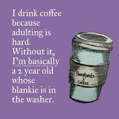 I drink coffee because adulting is hard. Without it, I'm basically a 2 year old whose blankie is in the washer. I Drink Coffee, Coffee Wine, Coffee Talk, Coffee Is Life, I Love Coffee, Coffee Break, Morning Coffee, Coffee Shop, Coffee Cups