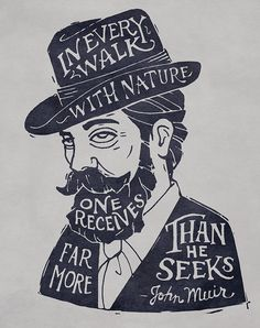 It's exciting. People are looking up from their screens and stepping out  into the wild. But in case you need a little more nudge out the door, take  it from the man, himself, Mr.John Muir  #AdventureInEverything By Tyler  Kurbat