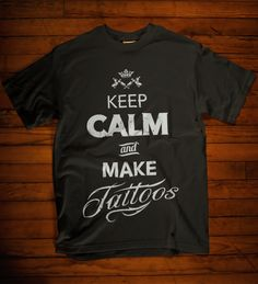 Keep calm and make Tattoos. Available in multiple colors. #tattoos #keepcalm #maketattoos #tattooartist #tattoogift #funnyshirt #teespring #gift