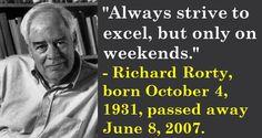 Richard Rorty, born October 4, 1931, passed away June 8, 2007. #RichardRorty #OctoberBirthdays #Quotes