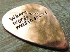 """Hand stamped custom copper guitar pic with leather case; says, """"Where words fail music speaks. Pretty Reckless, I Love Music, Music Is Life, Music Lyrics, Music Quotes, Music Music, Soul Music, Gospel Music, Music Puns"""