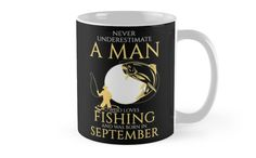 'Never underestimate a man who loves fishing and was born in September' Mug by Kleynard Agustin Never Underestimate, It Works, Fishing, Ceramics, Tea, Mugs, Love, Tableware, Prints