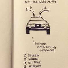 KEEP THIS FUTURE MEMORY | I drew you a DeLorean and gave you my heart. Now it's on you to go back to the future and make it happen. I will if you will.  And yes the aux cord and plutonium are on the checklist but got cut in my cropping of this doodle. #tamtales #tamdoodles #mcfly by iamtamvo