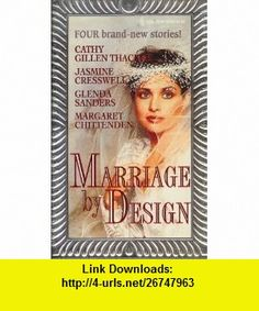 Marriage By Design (9780373832958) Cathy Gillen Thacker, Jasmine Cresswell, Glenda Sanders, Margaret Chittenden , ISBN-10: 0373832958  , ISBN-13: 978-0373832958 ,  , tutorials , pdf , ebook , torrent , downloads , rapidshare , filesonic , hotfile , megaupload , fileserve