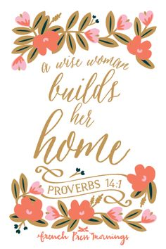 """A wise woman builds her home"" ~ Proverbs14.1"