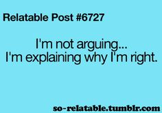 So true this is my new excuse for my mom why am I fighting with my sister