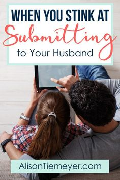 When You Stink at Submitting to Your Husband | AlisonTiemeyer.com