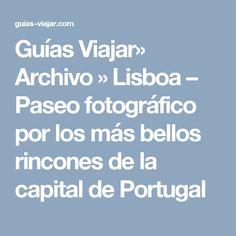 Guías Viajar» Archivo » Lisboa – Paseo fotográfico por los más bellos rincones de la capital de Portugal