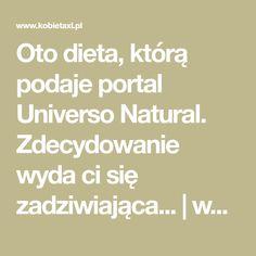 Oto dieta, którą podaje portal Universo Natural. Zdecydowanie wyda ci się zadziwiająca... | www.kobietaxl.pl