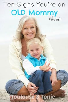 """I'm an """"old"""" mommy but I'm young at heart! 10 Signs You're An OLD Mommy  - Toulouse & Tonic #kids #moms #age"""