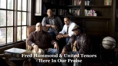 Fred Hammond & United Tenors - Here In Our Praise