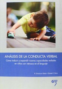 Análisis de la conducta verbal : cómo inducir y expandir nuevas capacidades verbales en niños con retrasos en el lenguaje / R. Douglas Greer, Denise E. Ross
