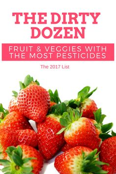The 2017 Dirty Dozen - Fruits and Veg with the highest amount of pesticides. Save this for your shopping list!