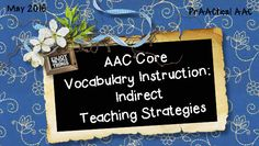 PrAACtical AAC: AAC Core Vocabulary Instruction-Indirect Teaching Strategies. Pinned by SOS Inc. Resources. Follow all our boards at pinterest.com/sostherapy/ for therapy resources.
