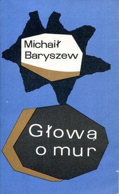 """""""Głową o mur"""" (Kriwaja rosta) Michaił Baryszew Translated by Wacława Komarnicka Cover by Aleksander Stefanowski Published by Wydawnictwo Iskry 1972"""