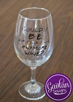 FRIENDS TV Show inspired - Could I BE Drinking anymore wine? - Inspired by Chandler Bing by GavlanDesigns on Etsy