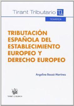 Tributación española del establecimiento europeo y derecho europeo / Angelina Bauzá Martínez Valencia : Tirant lo Blanch, 2014