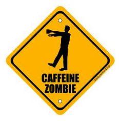 caffeine zombie.