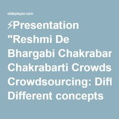 "⚡Presentation ""Reshmi De Bhargabi Chakrabarti Crowdsourcing: Different concepts and Platforms."""