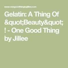 "Gelatin: A Thing Of ""Beauty""! - One Good Thing by Jillee"