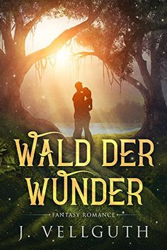 Wald der Wunder: Fantasy Romance von [Vellguth, J.] Kindle, Best Book Covers, Fantasy Romance, Ted Talks, All You Need Is, Audiobooks, Sayings, Reading, Movie Posters