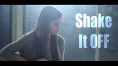 Shake It Off - Taylor Swift (Acoustic Cover) by Tiffany Alvord. She covers Taylor Swift really well, though I didn't think Shake It Off was quite the right song for her.