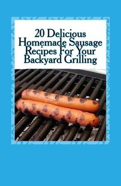 20 Delicious Homemade Sausage Recipes for Your Backyard Grilling by J. L. Borsberry, http://www.amazon.com/dp/B00DO3ZDBQ/ref=cm_sw_r_pi_dp_h28.sb1JF3AEP