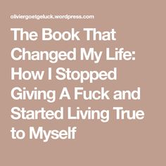 414a7a960c34c2 The Book That Changed My Life  How I Stopped Giving A Fuck and Started  Living True to Myself