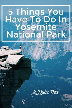 5 Things You Have To Do At Yosemite National Park| La Dulce Vita #ladulcevita