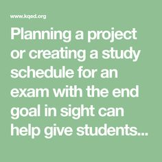 Planning a project or creating a study schedule for an exam with the end goal in sight can help give students greater clarity and kickstart motivation when