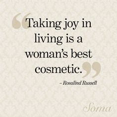 """Taking joy in living is a woman's best cosmetic."" - Rosalind Russell #quote"